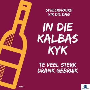 Afrikaanse Idiome: In die kalbas kyk, te veel sterk drank gebruik