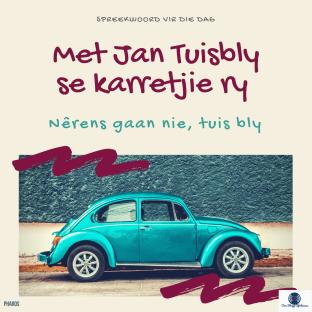 Afrikaanse Idioom: Met Jan Tuisbly se karretjie ry - nêrens heen gaa nie.