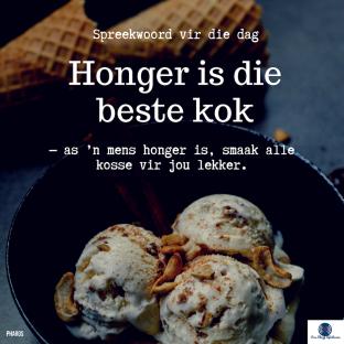 Afrikaanse Idioom: Honger is die beste kok: as mens honger is smaak alle kosse vir jou lekker