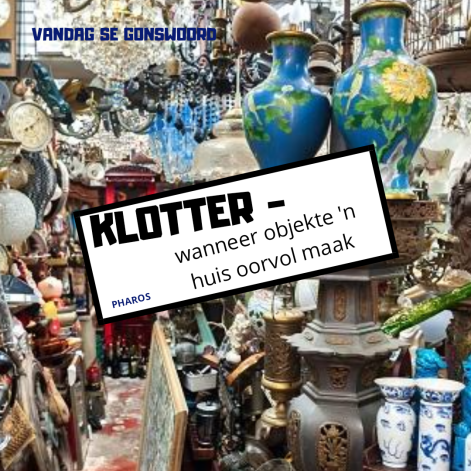 Klotter: wanneer objekte 'n huis oorvol maak.